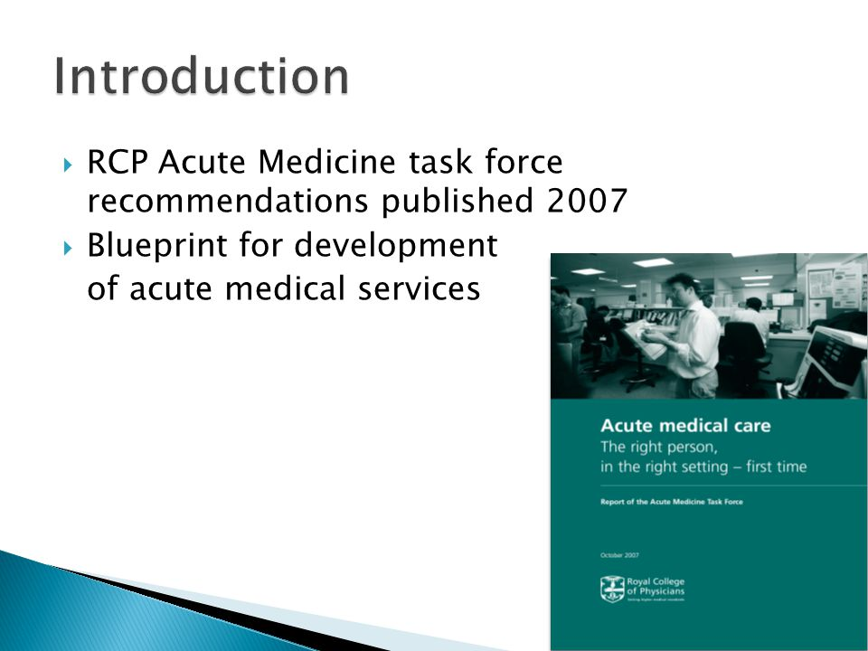 Introduction RCP Acute Medicine task force recommendations published 2007. Blueprint for development.