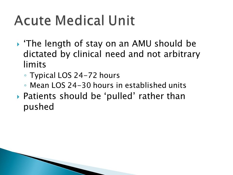 Acute Medical Unit 'The length of stay on an AMU should be dictated by clinical need and not arbitrary limits.