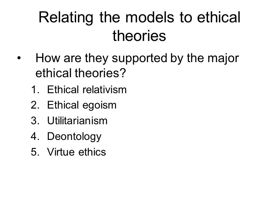 Relating the models to ethical theories