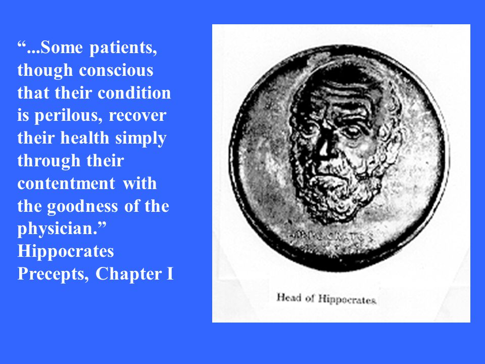 ...Some patients, though conscious that their condition is perilous, recover their health simply through their contentment with the goodness of the physician.