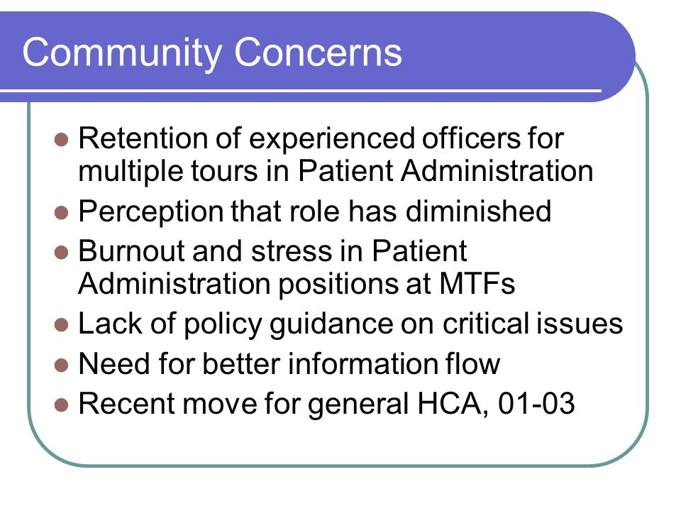 Community Concerns Retention of experienced officers for multiple tours in Patient Administration. Perception that role has diminished.