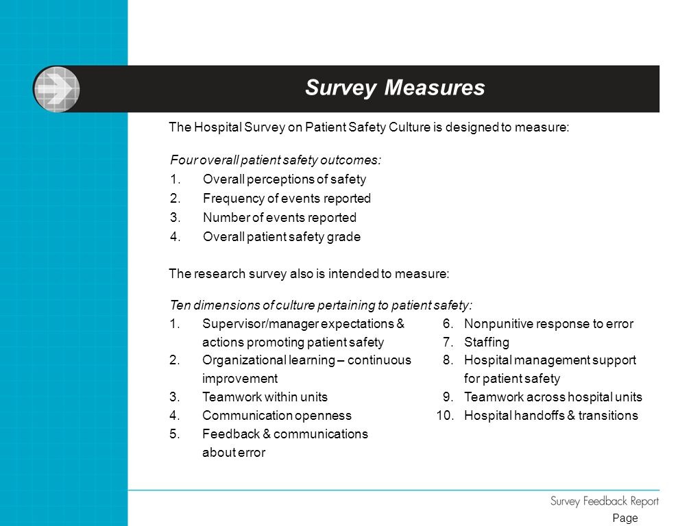 Survey Measures The Hospital Survey on Patient Safety Culture is designed to measure: Four overall patient safety outcomes:
