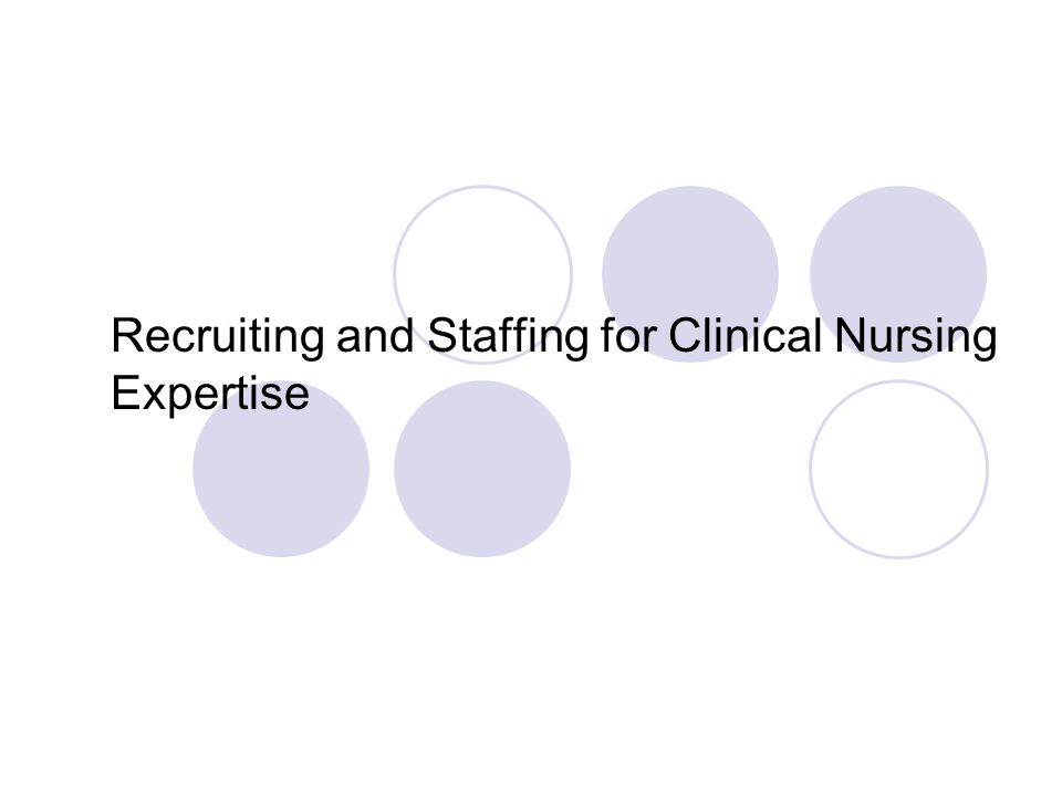 Recruiting and Staffing for Clinical Nursing Expertise
