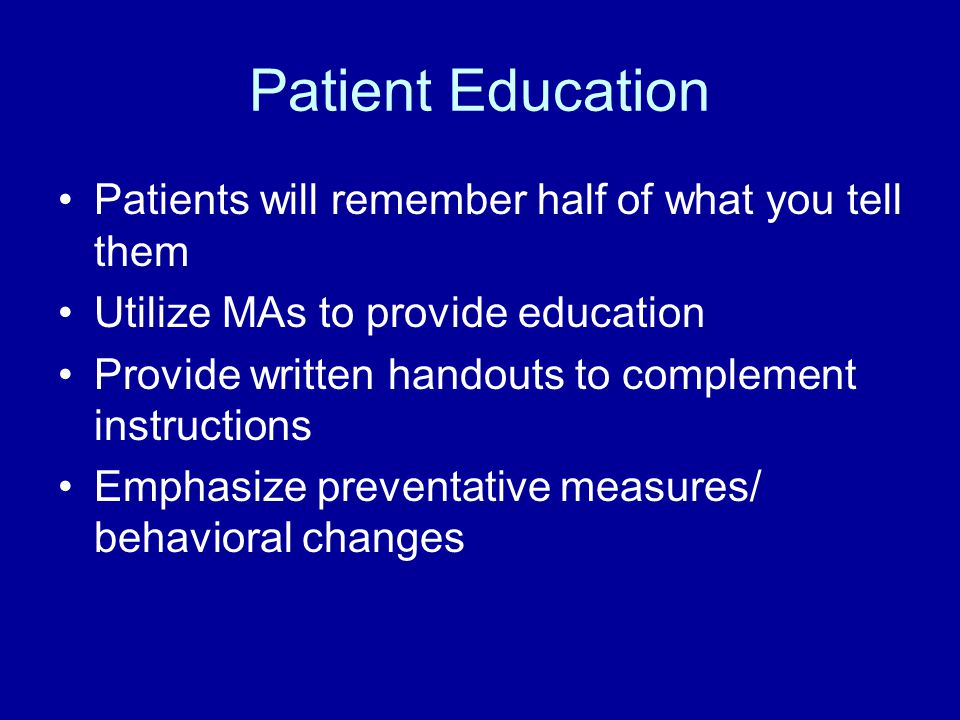 Patient Education Patients will remember half of what you tell them