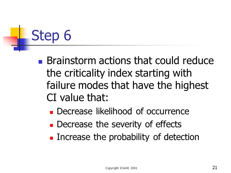 Step 6 Brainstorm actions that could reduce the criticality index starting with failure modes that have the highest CI value that: