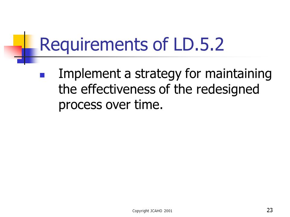 Requirements of LD.5.2 Implement a strategy for maintaining the effectiveness of the redesigned process over time.