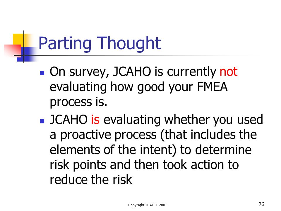 Parting Thought On survey, JCAHO is currently not evaluating how good your FMEA process is.