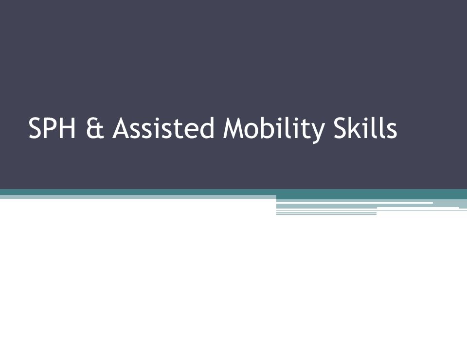 SPH & Assisted Mobility Skills