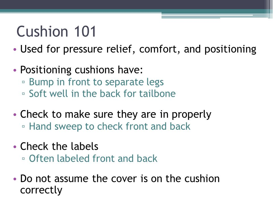 Cushion 101 Used for pressure relief, comfort, and positioning