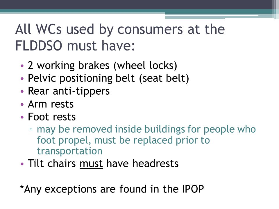 All WCs used by consumers at the FLDDSO must have:
