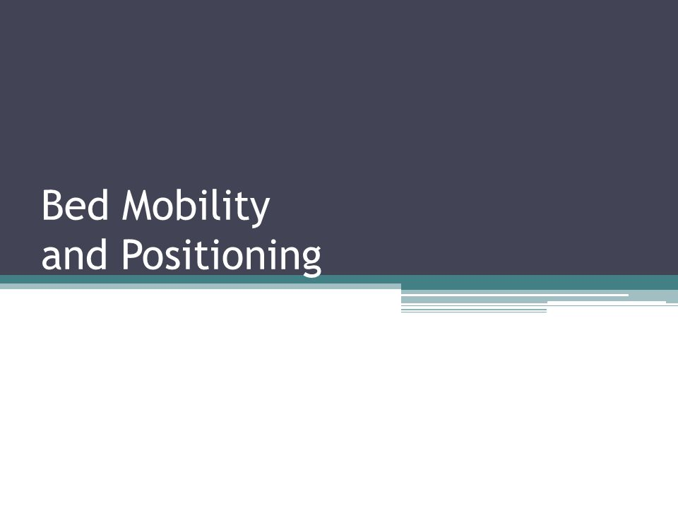 Bed Mobility and Positioning