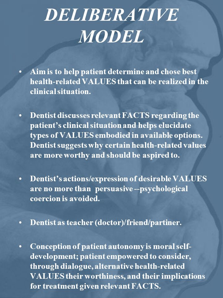 DELIBERATIVE MODEL Aim is to help patient determine and chose best health-related VALUES that can be realized in the clinical situation.