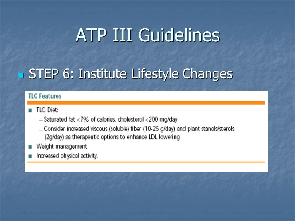 ATP III Guidelines STEP 6: Institute Lifestyle Changes