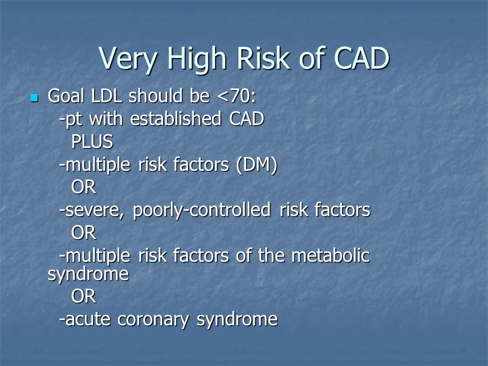 Very High Risk of CAD Goal LDL should be <70: