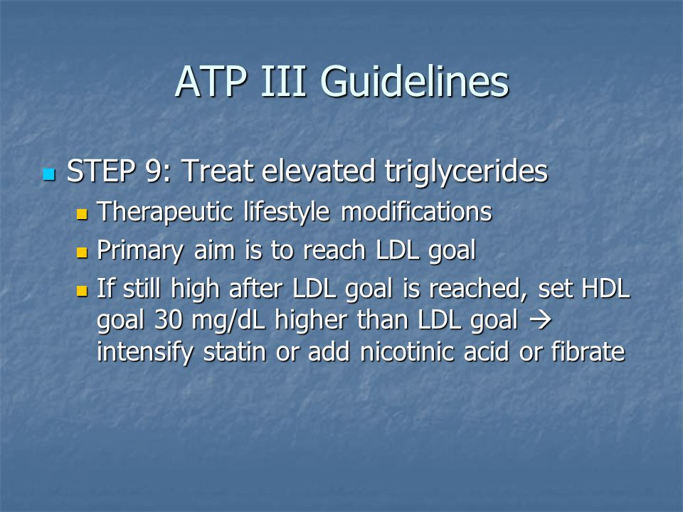 ATP III Guidelines STEP 9: Treat elevated triglycerides