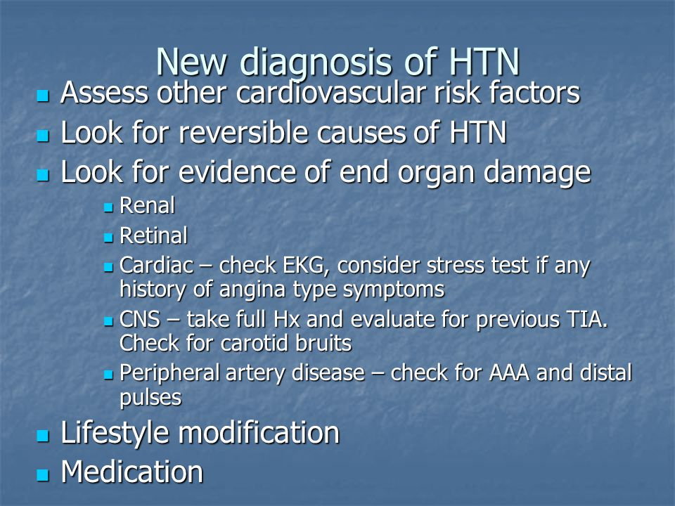 New diagnosis of HTN Assess other cardiovascular risk factors