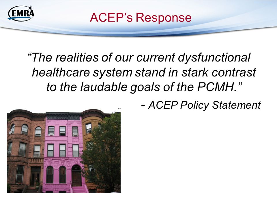 ACEP's Response The realities of our current dysfunctional healthcare system stand in stark contrast to the laudable goals of the PCMH.