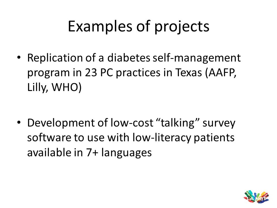 Examples of projects Replication of a diabetes self-management program in 23 PC practices in Texas (AAFP, Lilly, WHO)