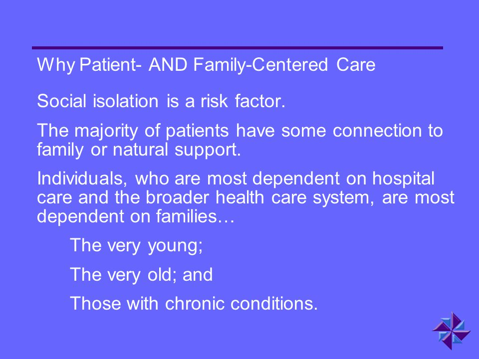 Why Patient- AND Family-Centered Care