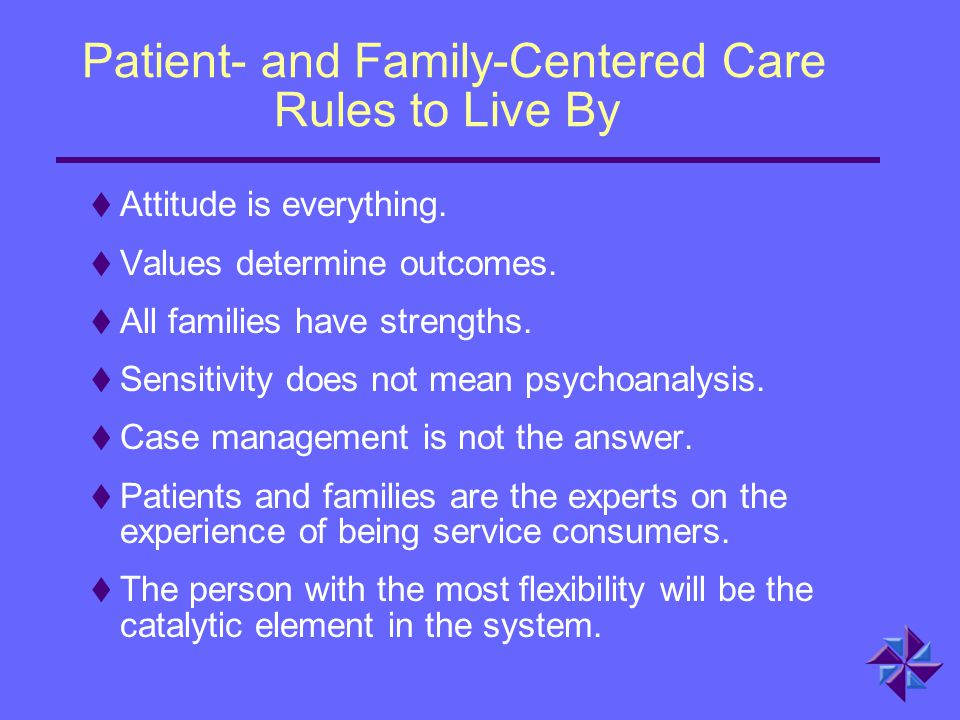 Patient- and Family-Centered Care Rules to Live By