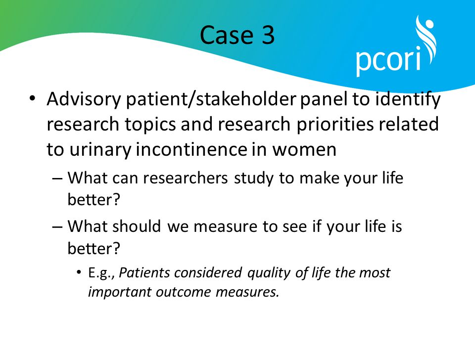 Case 3 Advisory patient/stakeholder panel to identify research topics and research priorities related to urinary incontinence in women.