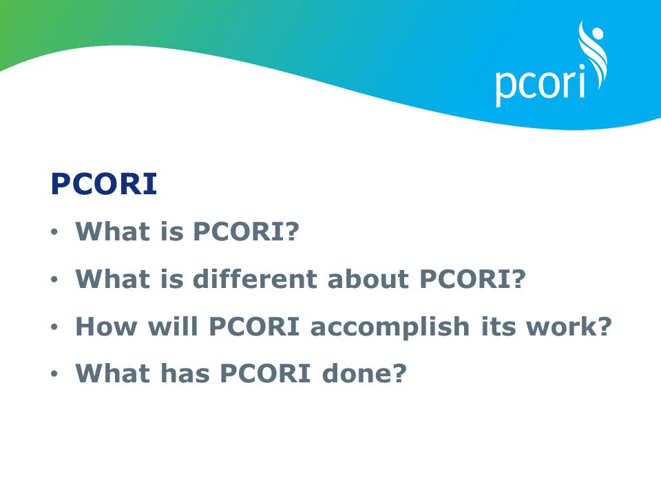 PCORI What is PCORI What is different about PCORI