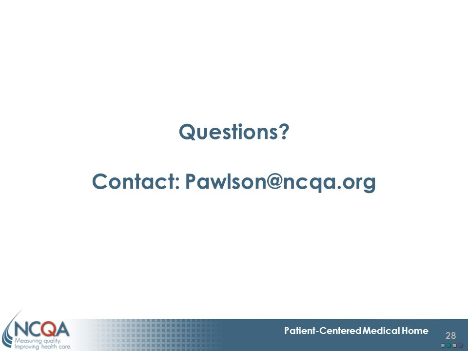 Questions Contact: Pawlson@ncqa.org