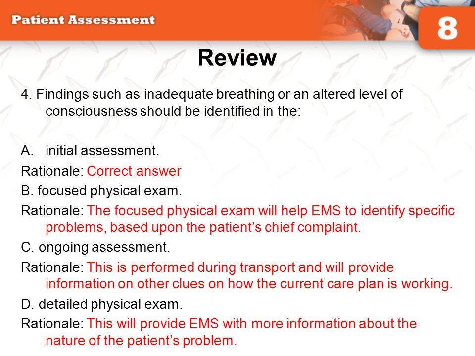 Review 4. Findings such as inadequate breathing or an altered level of consciousness should be identified in the: