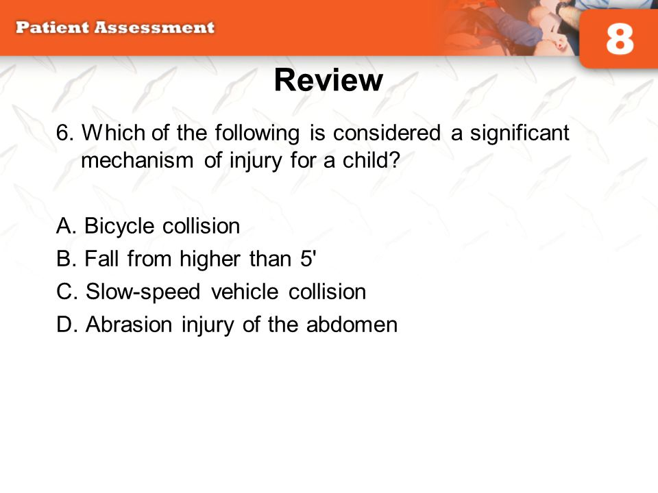 Review 6. Which of the following is considered a significant mechanism of injury for a child A. Bicycle collision.