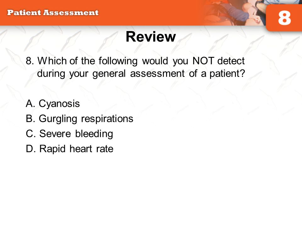 Review 8. Which of the following would you NOT detect during your general assessment of a patient A. Cyanosis.