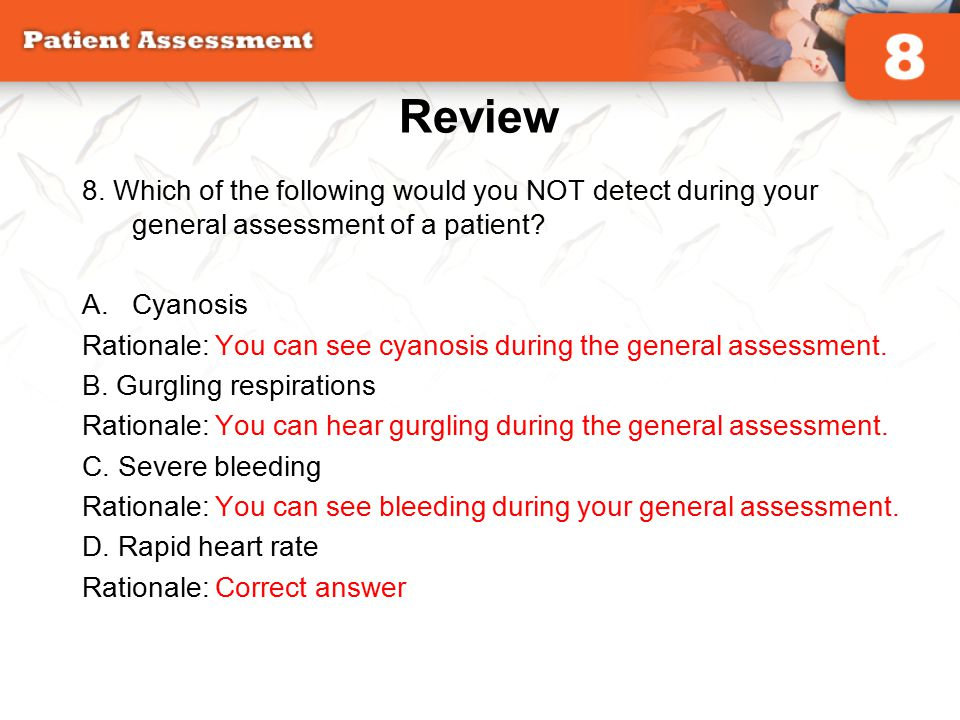 Review 8. Which of the following would you NOT detect during your general assessment of a patient Cyanosis.