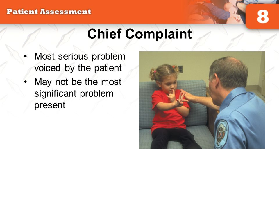 Chief Complaint Most serious problem voiced by the patient