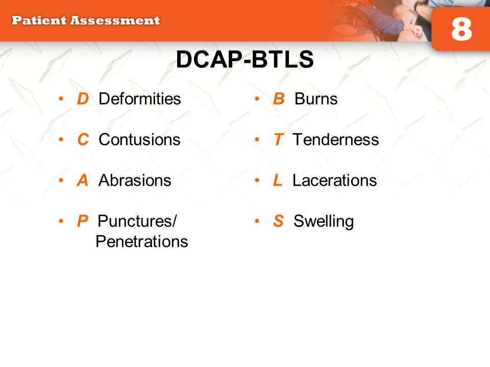 DCAP-BTLS D Deformities C Contusions A Abrasions