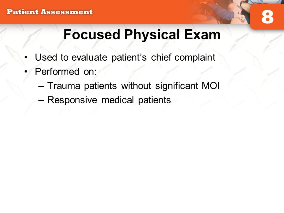 Focused Physical Exam Used to evaluate patient's chief complaint