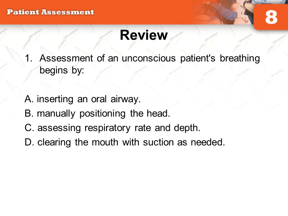 Review Assessment of an unconscious patient s breathing begins by: