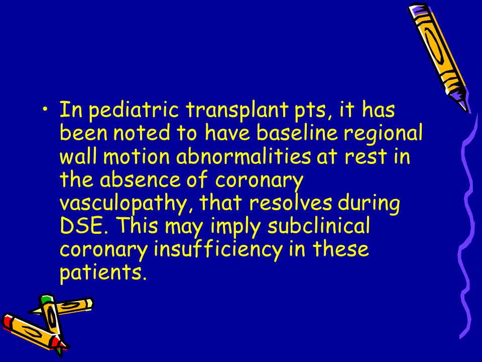 In pediatric transplant pts, it has been noted to have baseline regional wall motion abnormalities at rest in the absence of coronary vasculopathy, that resolves during DSE.