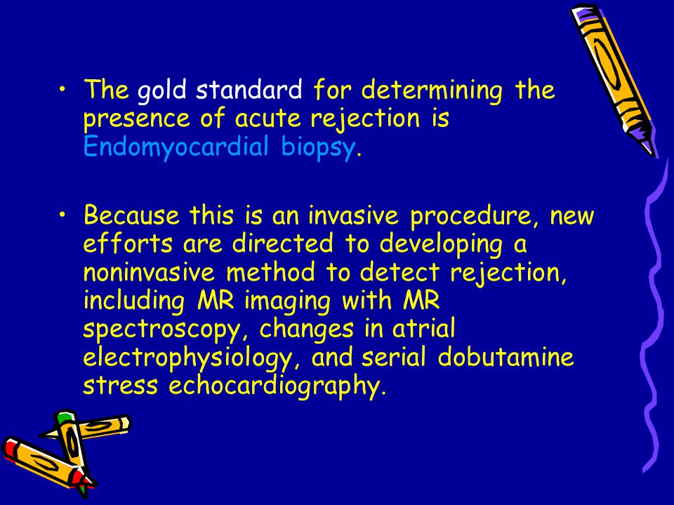 The gold standard for determining the presence of acute rejection is Endomyocardial biopsy.
