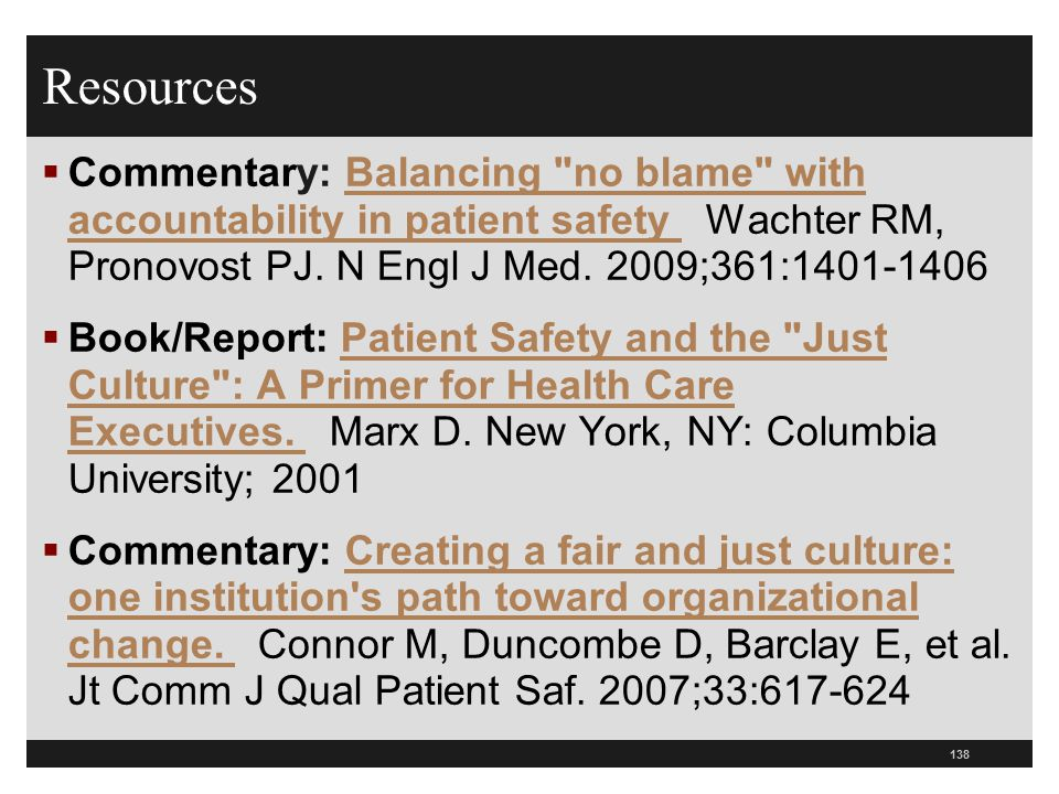 Resources Commentary: Balancing no blame with accountability in patient safety Wachter RM, Pronovost PJ. N Engl J Med. 2009;361:1401-1406.