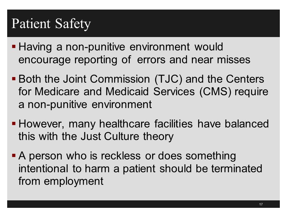 Patient Safety Having a non-punitive environment would encourage reporting of errors and near misses.