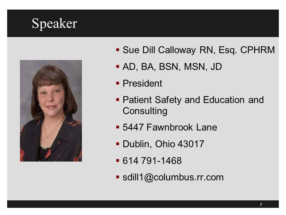 Speaker Sue Dill Calloway RN, Esq. CPHRM AD, BA, BSN, MSN, JD