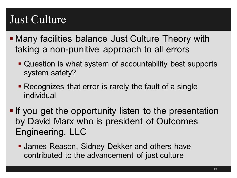 Just Culture Many facilities balance Just Culture Theory with taking a non-punitive approach to all errors.