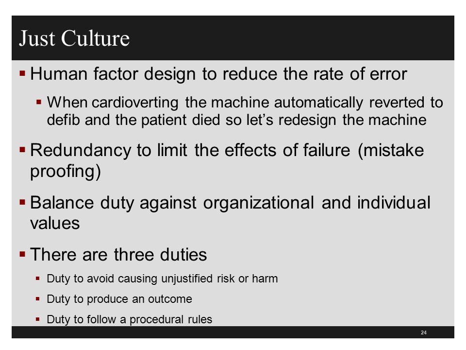 Just Culture Human factor design to reduce the rate of error