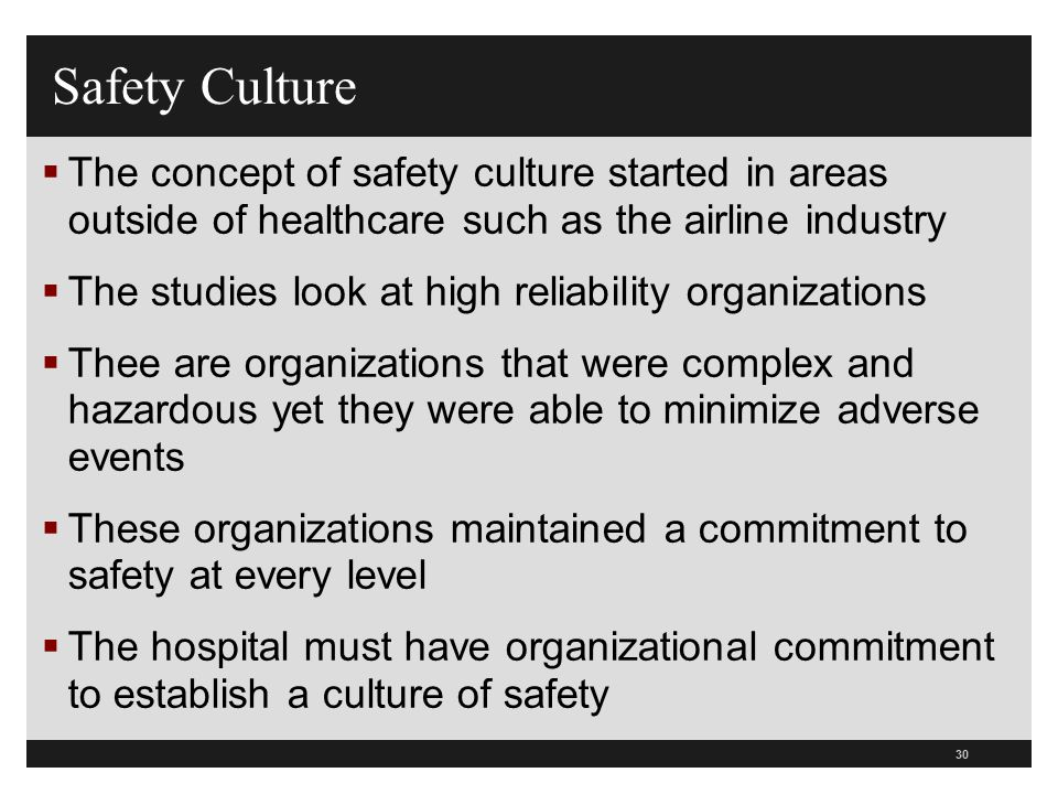 Safety Culture The concept of safety culture started in areas outside of healthcare such as the airline industry.