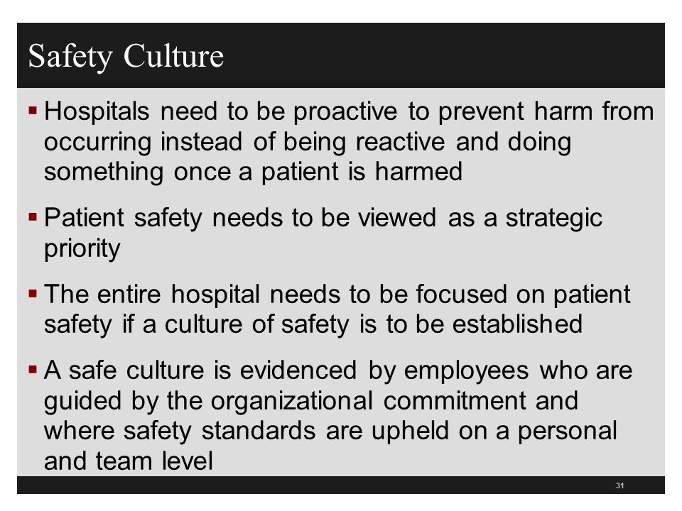 Safety Culture Hospitals need to be proactive to prevent harm from occurring instead of being reactive and doing something once a patient is harmed.