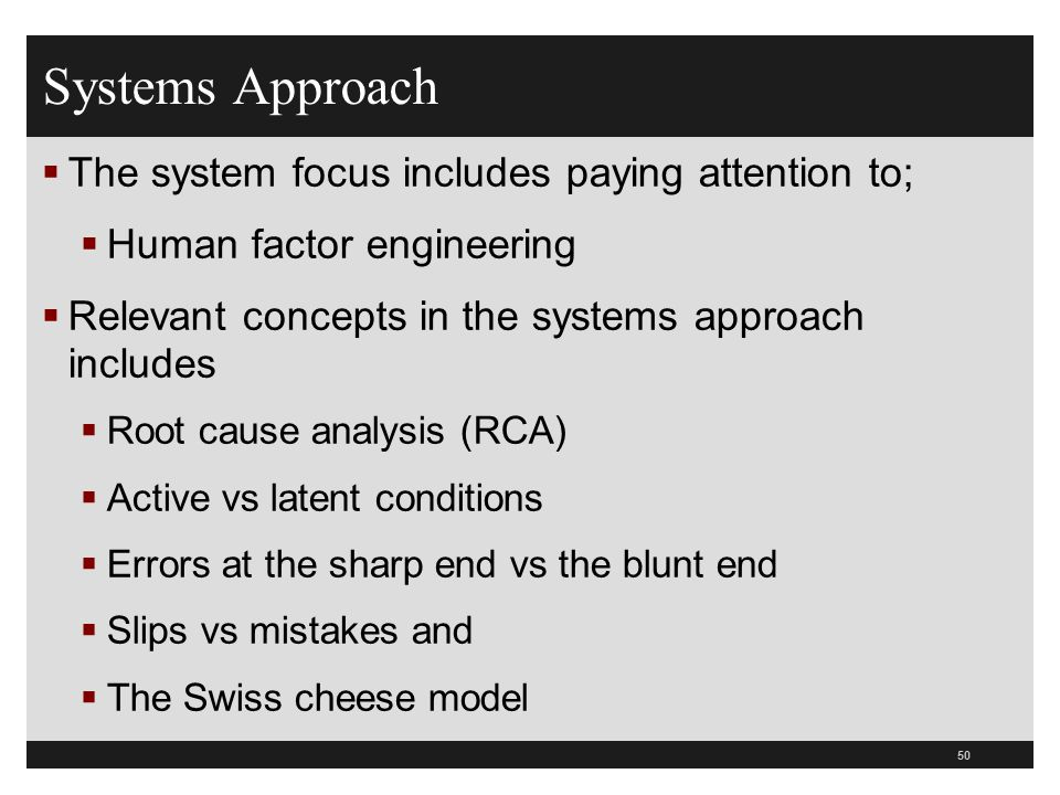 Systems Approach The system focus includes paying attention to;