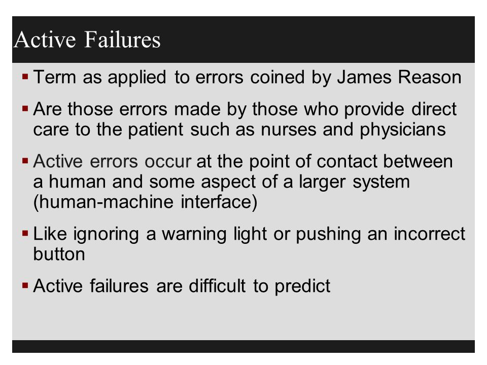 Active Failures Term as applied to errors coined by James Reason