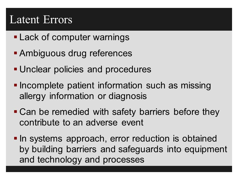 Latent Errors Lack of computer warnings Ambiguous drug references