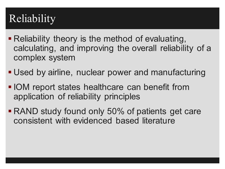 Reliability Reliability theory is the method of evaluating, calculating, and improving the overall reliability of a complex system.