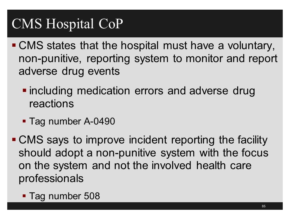 CMS Hospital CoP CMS states that the hospital must have a voluntary, non-punitive, reporting system to monitor and report adverse drug events.
