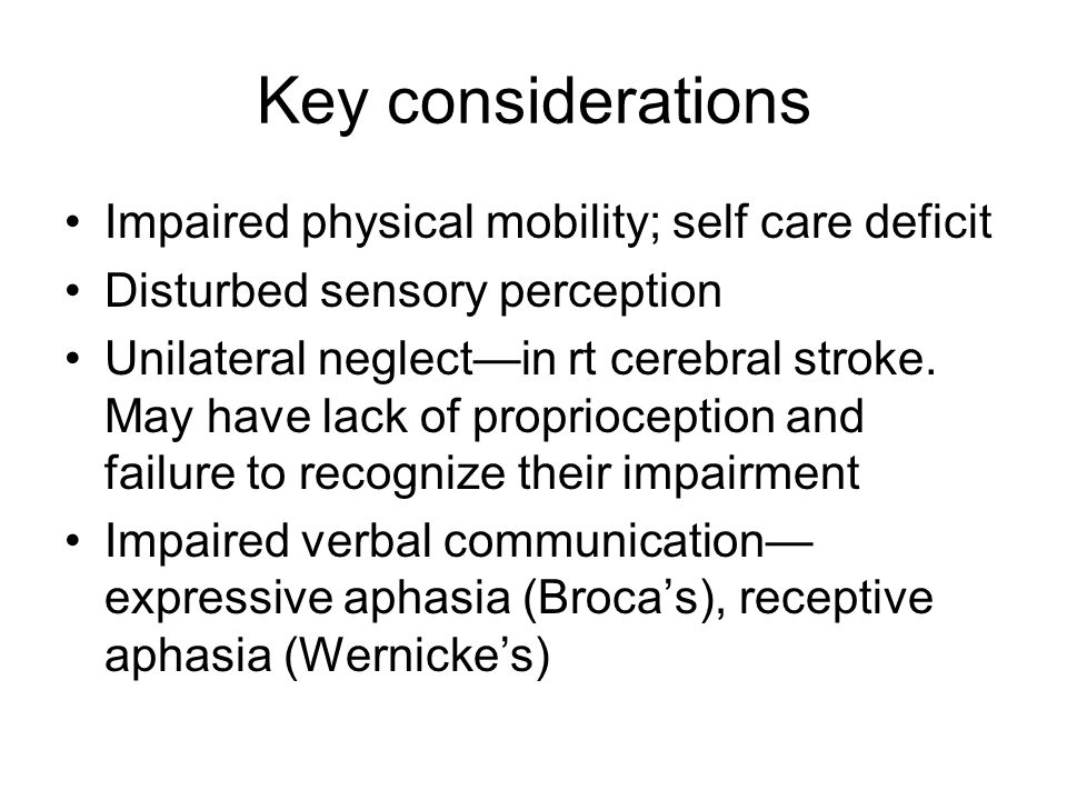 Key considerations Impaired physical mobility; self care deficit